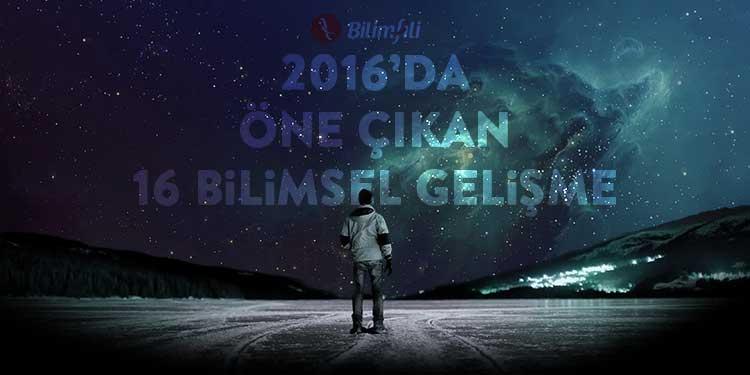 2016'da Öne Çıkan 16 Bilimsel Gelişme
